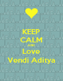 KEEP CALM AND Love Vendi Aditya - Personalised Poster A4 size