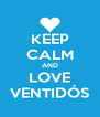 KEEP CALM AND LOVE VENTIDÓS - Personalised Poster A4 size