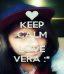 KEEP CALM AND LOVE VERA :* - Personalised Poster A4 size