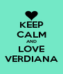 KEEP CALM AND LOVE VERDIANA - Personalised Poster A4 size
