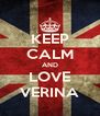 KEEP CALM AND LOVE VERINA - Personalised Poster A4 size