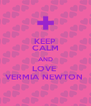 KEEP CALM AND LOVE  VERMIA NEWTON  - Personalised Poster A4 size