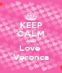 KEEP CALM AND Love  Veronca - Personalised Poster A4 size