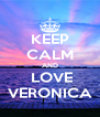 KEEP CALM AND  LOVE VERONICA - Personalised Poster A4 size