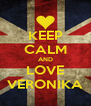 KEEP CALM AND LOVE VERONIKA - Personalised Poster A4 size