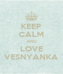 KEEP CALM AND LOVE VESNYANKA - Personalised Poster A4 size