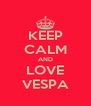 KEEP CALM AND LOVE VESPA - Personalised Poster A4 size
