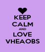 KEEP CALM AND LOVE VHEAOBS - Personalised Poster A4 size