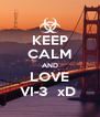 KEEP CALM AND LOVE VI-3  xD  - Personalised Poster A4 size