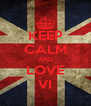 KEEP CALM AND LOVE VI - Personalised Poster A4 size