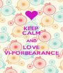 KEEP CALM AND LOVE VI-FORBEARANCE - Personalised Poster A4 size
