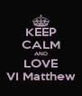 KEEP CALM AND LOVE VI Matthew - Personalised Poster A4 size