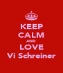 KEEP CALM AND LOVE Vi Schreiner - Personalised Poster A4 size