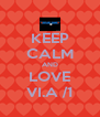 KEEP CALM AND LOVE VI.A /1 - Personalised Poster A4 size