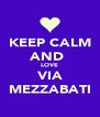 KEEP CALM AND  LOVE VIA MEZZABATI - Personalised Poster A4 size