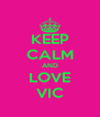KEEP CALM AND LOVE VIC - Personalised Poster A4 size