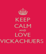 KEEP CALM AND LOVE VICKACHUERS  - Personalised Poster A4 size