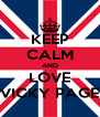 KEEP CALM AND LOVE VICKY PAGE - Personalised Poster A4 size