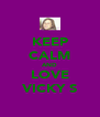 KEEP CALM AND LOVE VICKY S - Personalised Poster A4 size