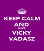 KEEP CALM AND LOVE VICKY VADASZ - Personalised Poster A4 size