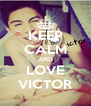 KEEP CALM AND LOVE VICTOR - Personalised Poster A4 size