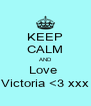 KEEP CALM AND Love  Victoria <3 xxx - Personalised Poster A4 size