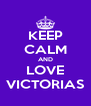 KEEP CALM AND LOVE VICTORIAS - Personalised Poster A4 size