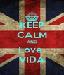 KEEP CALM AND Love  VIDA - Personalised Poster A4 size