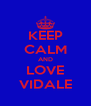 KEEP CALM AND LOVE VIDALE - Personalised Poster A4 size