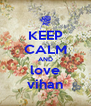 KEEP CALM AND love vihan - Personalised Poster A4 size