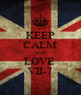 KEEP CALM AND LOVE  VII-7 - Personalised Poster A4 size