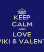 KEEP CALM AND LOVE VIKI & VALENT - Personalised Poster A4 size