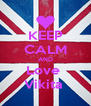 KEEP CALM AND Love  Vikita  - Personalised Poster A4 size