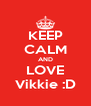 KEEP CALM AND LOVE Vikkie :D - Personalised Poster A4 size