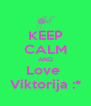 KEEP CALM AND Love  Viktorija :* - Personalised Poster A4 size