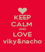 KEEP CALM  AND LOVE viky&nacho - Personalised Poster A4 size