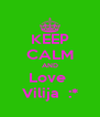 KEEP CALM AND Love  Vilija  :* - Personalised Poster A4 size