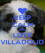 KEEP CALM AND LOVE VILLADOLID - Personalised Poster A4 size