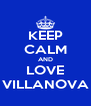 KEEP CALM AND LOVE VILLANOVA - Personalised Poster A4 size