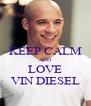 KEEP CALM AND LOVE VIN DIESEL - Personalised Poster A4 size