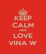 KEEP CALM AND LOVE VINA W - Personalised Poster A4 size