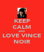 KEEP CALM AND LOVE VINCE NOIR - Personalised Poster A4 size