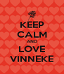 KEEP CALM AND LOVE VINNEKE - Personalised Poster A4 size