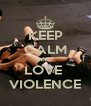 KEEP CALM AND  LOVE  VIOLENCE - Personalised Poster A4 size