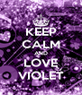 KEEP CALM AND LOVE VIOLET - Personalised Poster A4 size
