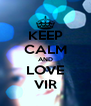 KEEP CALM AND LOVE VIR - Personalised Poster A4 size