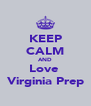 KEEP CALM AND Love  Virginia Prep - Personalised Poster A4 size
