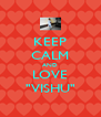 """KEEP CALM AND LOVE """"VISHU"""" - Personalised Poster A4 size"""