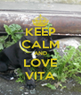 KEEP CALM AND LOVE VITA - Personalised Poster A4 size