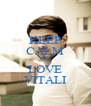 KEEP CALM AND LOVE VITALI - Personalised Poster A4 size